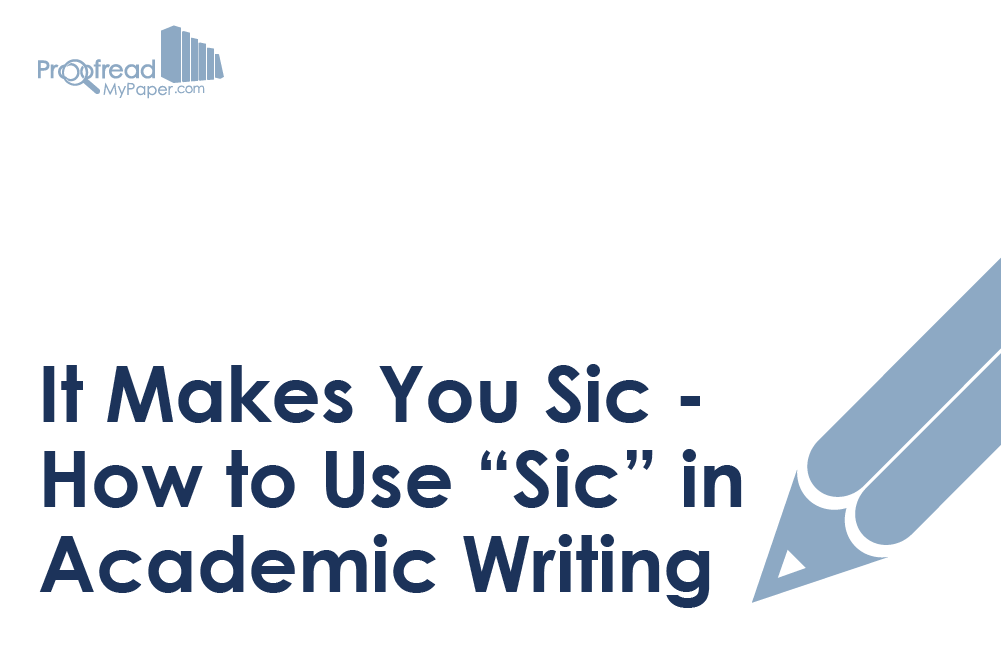 """It Makes You Sic: How to Use """"Sic"""" in Academic Writing"""