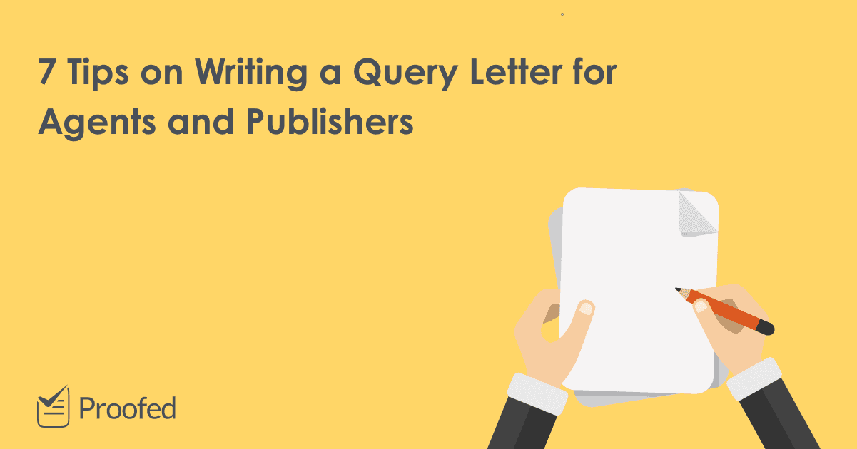7 Tips on Writing a Query Letter for Agents and Publishers