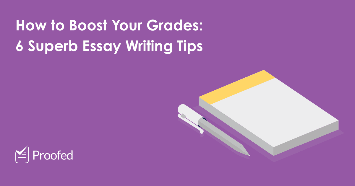 How to Boost Your Grades 6 Superb Essay Writing Tips
