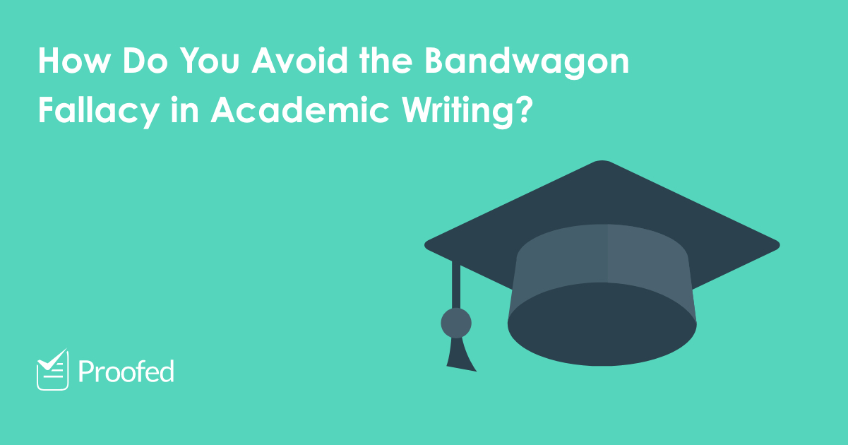 How to Avoid the Bandwagon Fallacy in Academic Writing