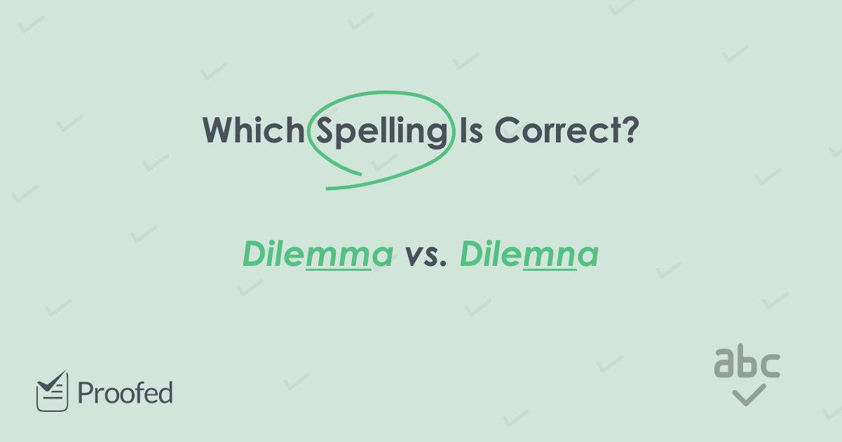 Spelling Tips: Dilemma or Dilemna?